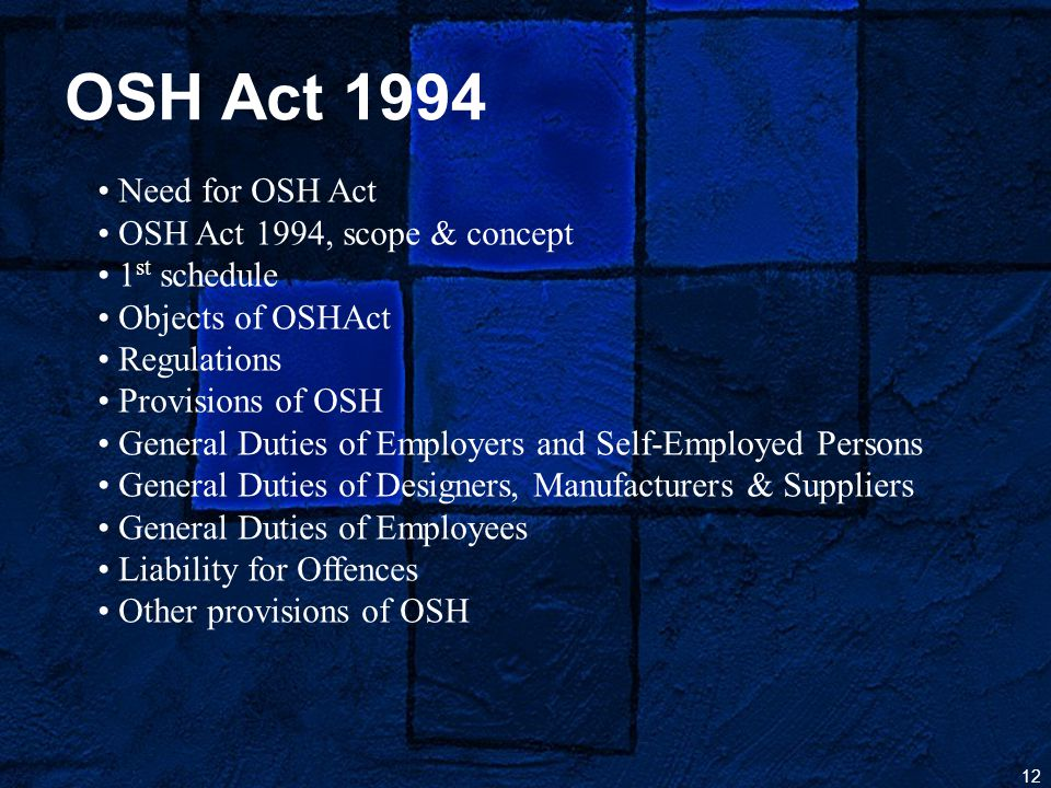 OSH Act 1994 • Need for OSH Act OSH Act 1994, scope & concept