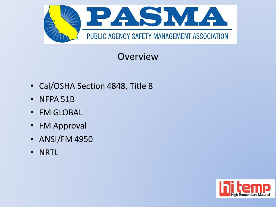 Overview Cal/OSHA Section 4848, Title 8 NFPA 51B FM GLOBAL FM Approval