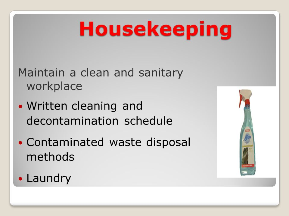 Housekeeping Maintain a clean and sanitary workplace