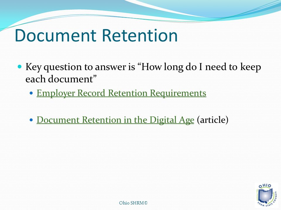 Document Retention Key question to answer is How long do I need to keep each document Employer Record Retention Requirements.