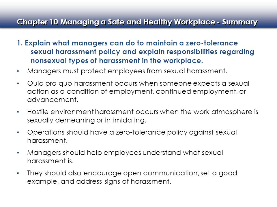 1. Explain what managers can do to maintain a zero-tolerance sexual harassment policy and explain responsibilities regarding nonsexual types of harassment in the workplace.