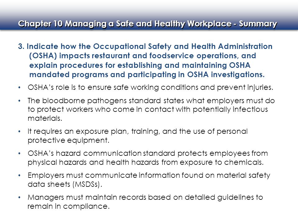 3. Indicate how the Occupational Safety and Health Administration (OSHA) impacts restaurant and foodservice operations, and explain procedures for establishing and maintaining OSHA mandated programs and participating in OSHA investigations.