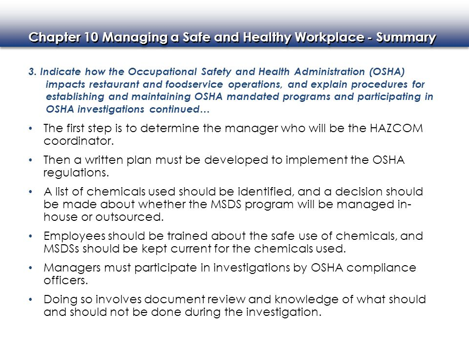 3. Indicate how the Occupational Safety and Health Administration (OSHA) impacts restaurant and foodservice operations, and explain procedures for establishing and maintaining OSHA mandated programs and participating in OSHA investigations continued…