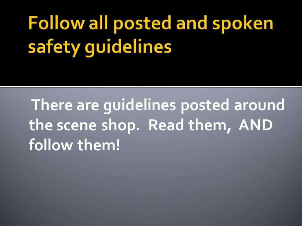 Follow all posted and spoken safety guidelines