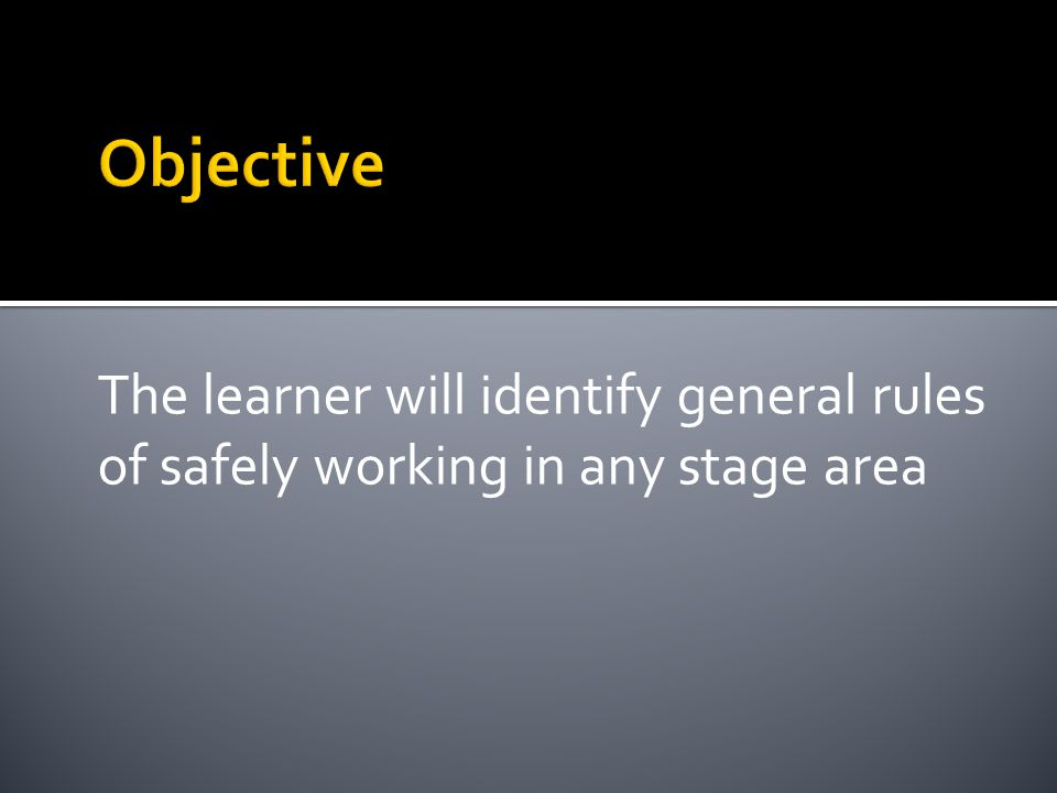 Objective The learner will identify general rules of safely working in any stage area