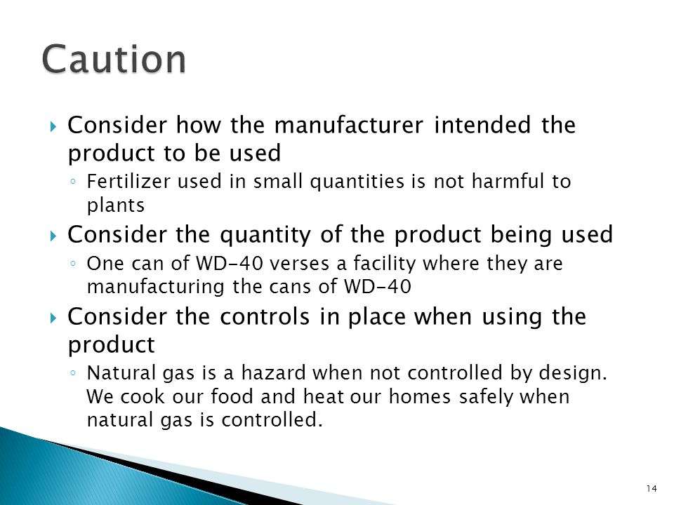 Caution Consider how the manufacturer intended the product to be used