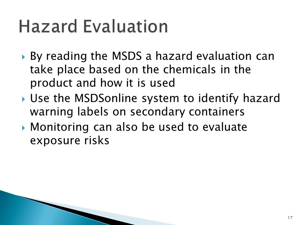 Hazard Evaluation By reading the MSDS a hazard evaluation can take place based on the chemicals in the product and how it is used.