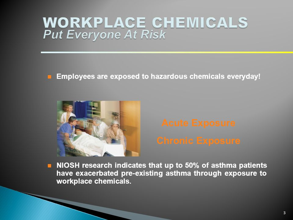 WORKPLACE CHEMICALS Put Everyone At Risk