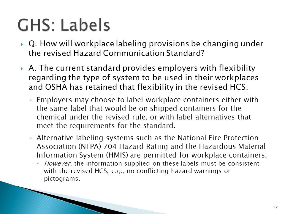 GHS: Labels Q. How will workplace labeling provisions be changing under the revised Hazard Communication Standard