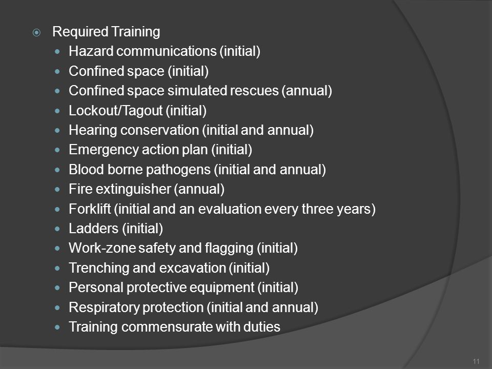 Required Training Hazard communications (initial) Confined space (initial) Confined space simulated rescues (annual)