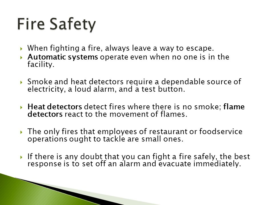 Fire Safety When fighting a fire, always leave a way to escape.