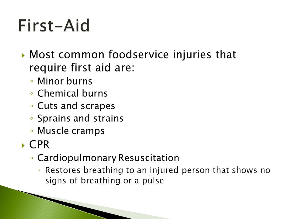 First-Aid Most common foodservice injuries that require first aid are: