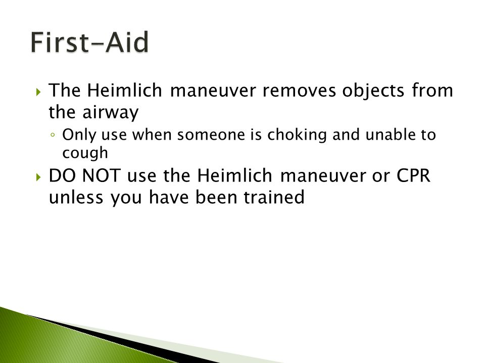 First-Aid The Heimlich maneuver removes objects from the airway