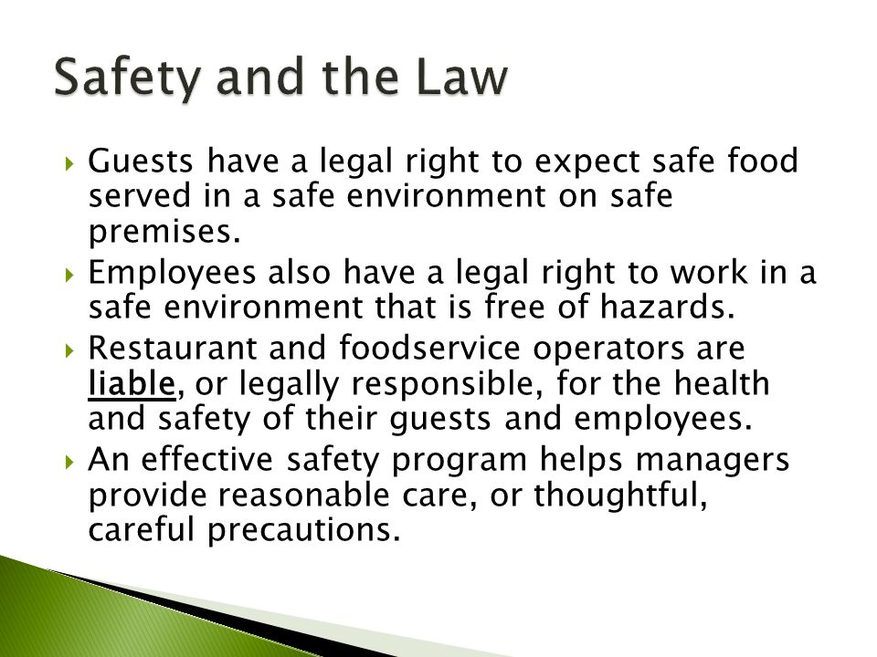 Safety and the Law Guests have a legal right to expect safe food served in a safe environment on safe premises.