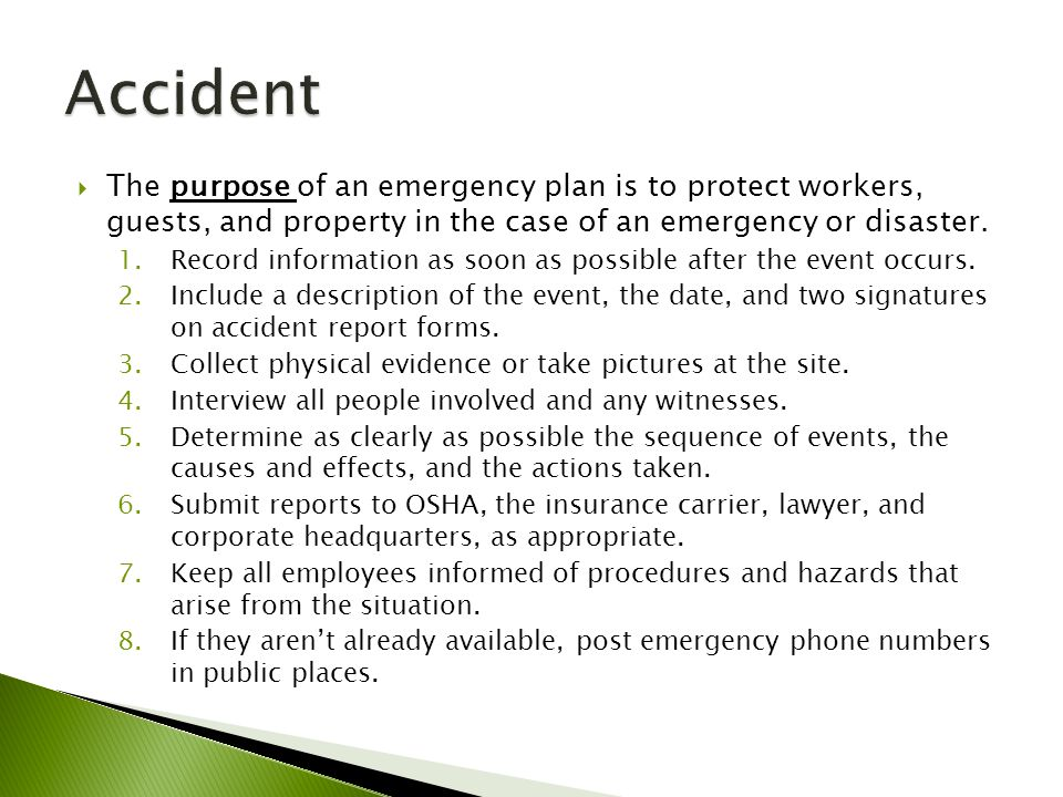 Accident The purpose of an emergency plan is to protect workers, guests, and property in the case of an emergency or disaster.