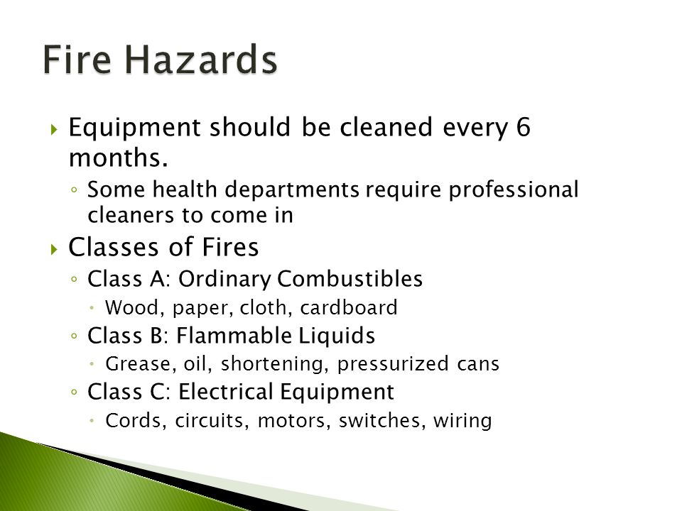 Fire Hazards Equipment should be cleaned every 6 months.