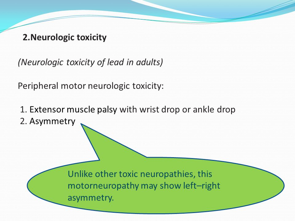 2.Neurologic toxicity (Neurologic toxicity of lead in adults) Peripheral motor neurologic toxicity: