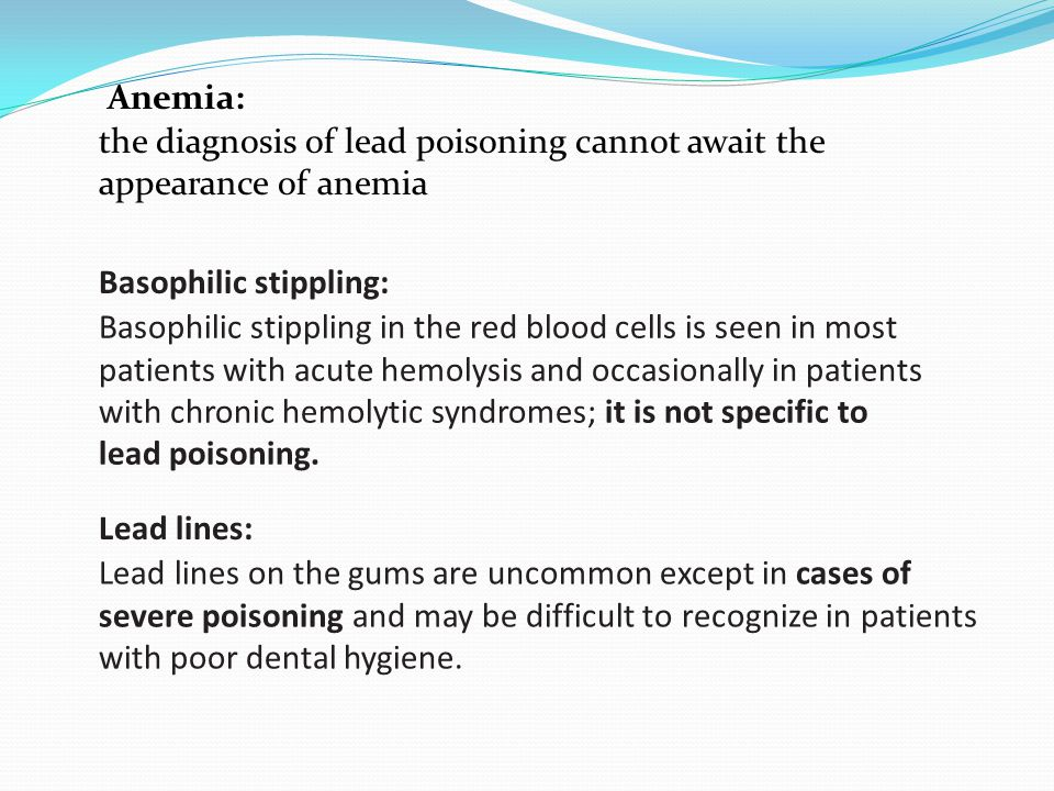 Anemia: the diagnosis of lead poisoning cannot await the appearance of anemia. Basophilic stippling: