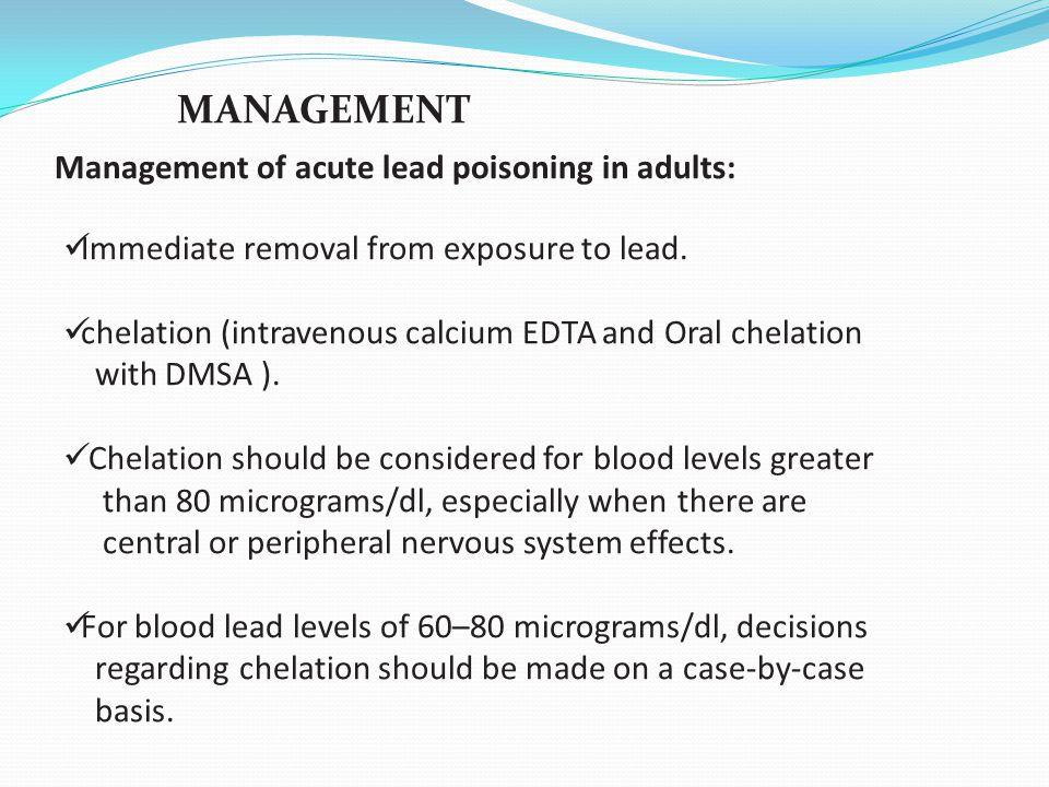 MANAGEMENT Management of acute lead poisoning in adults: