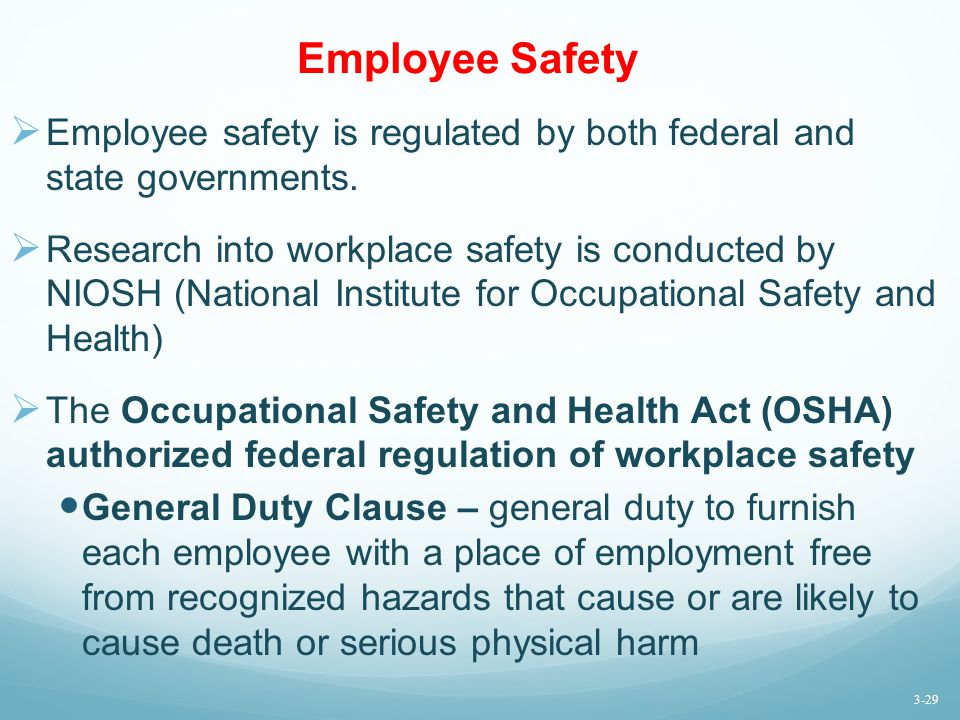 Employee Safety Employee safety is regulated by both federal and state governments.