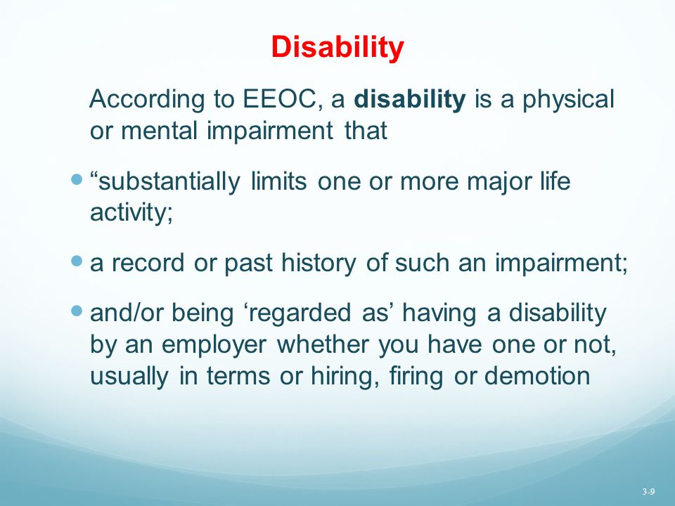 Disability According to EEOC, a disability is a physical or mental impairment that. substantially limits one or more major life activity;