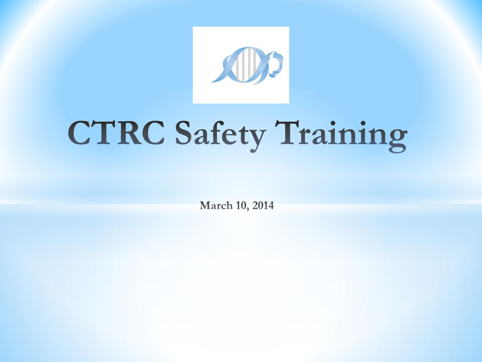 CTRC Safety Training March 10, 2014