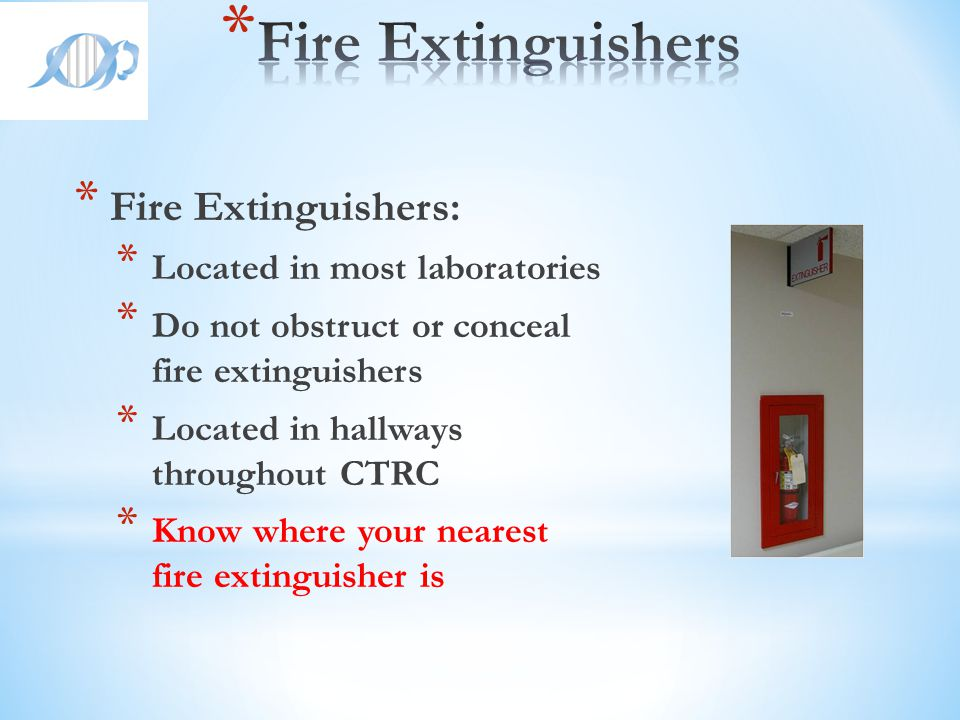 Fire Extinguishers Fire Extinguishers: Located in most laboratories
