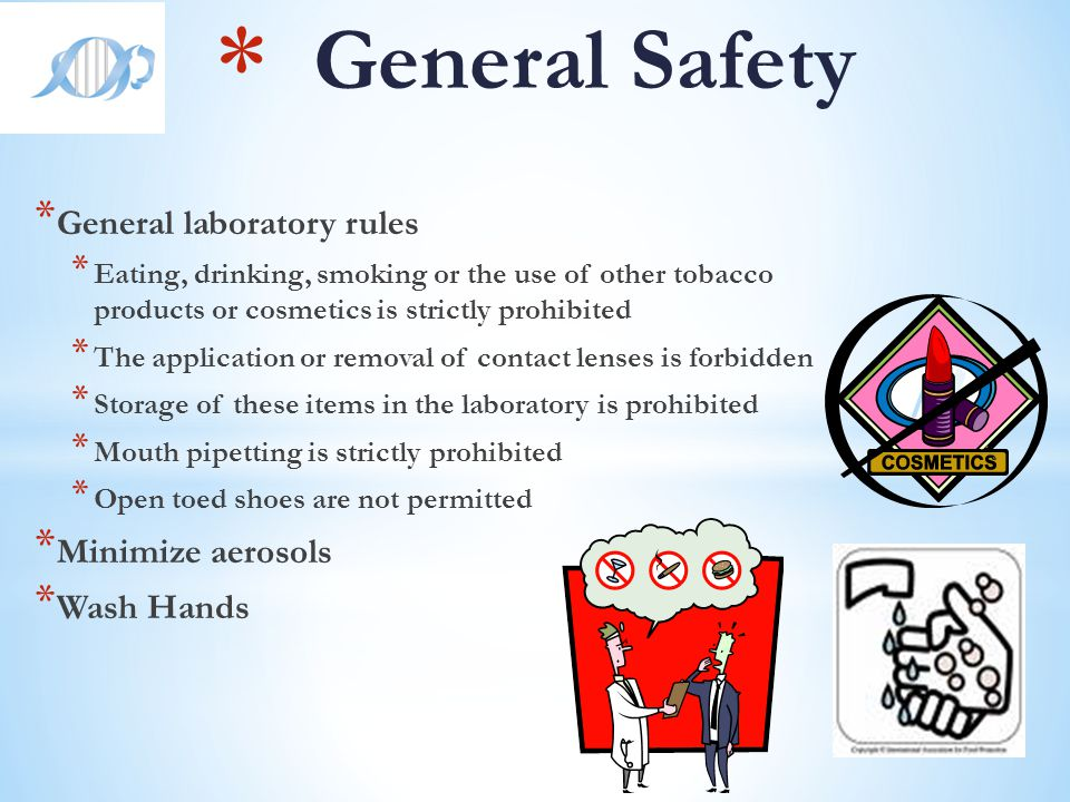 General Safety General laboratory rules Minimize aerosols Wash Hands