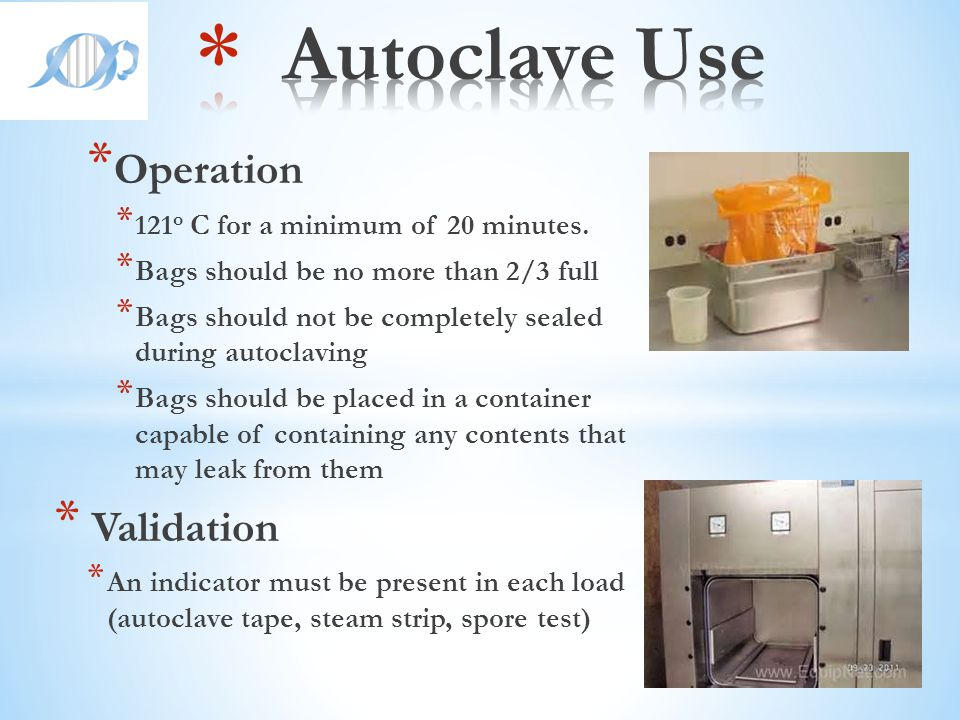 Autoclave Use Operation Validation 121o C for a minimum of 20 minutes.