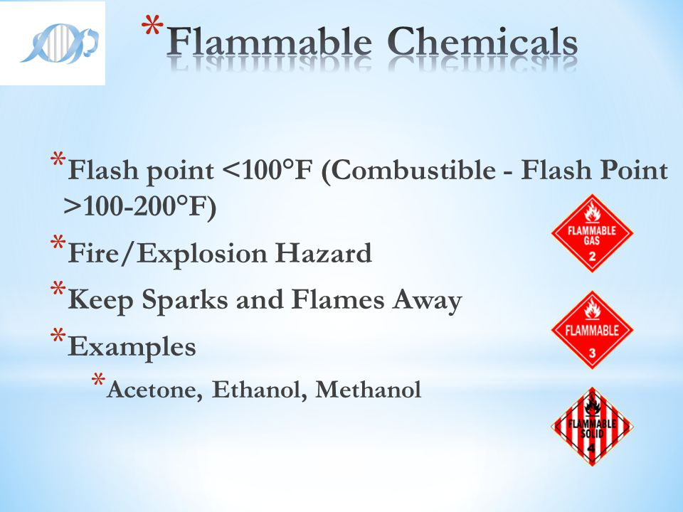 Flammable Chemicals Flash point <100°F (Combustible - Flash Point >100-200°F) Fire/Explosion Hazard.
