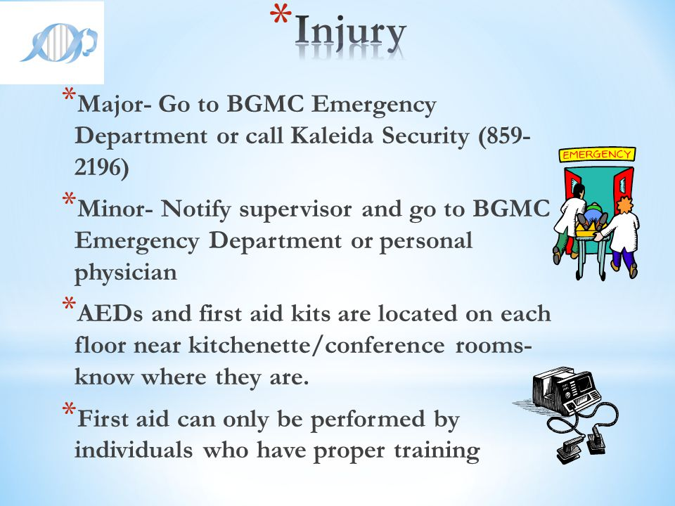 Injury Major- Go to BGMC Emergency Department or call Kaleida Security (859- 2196)