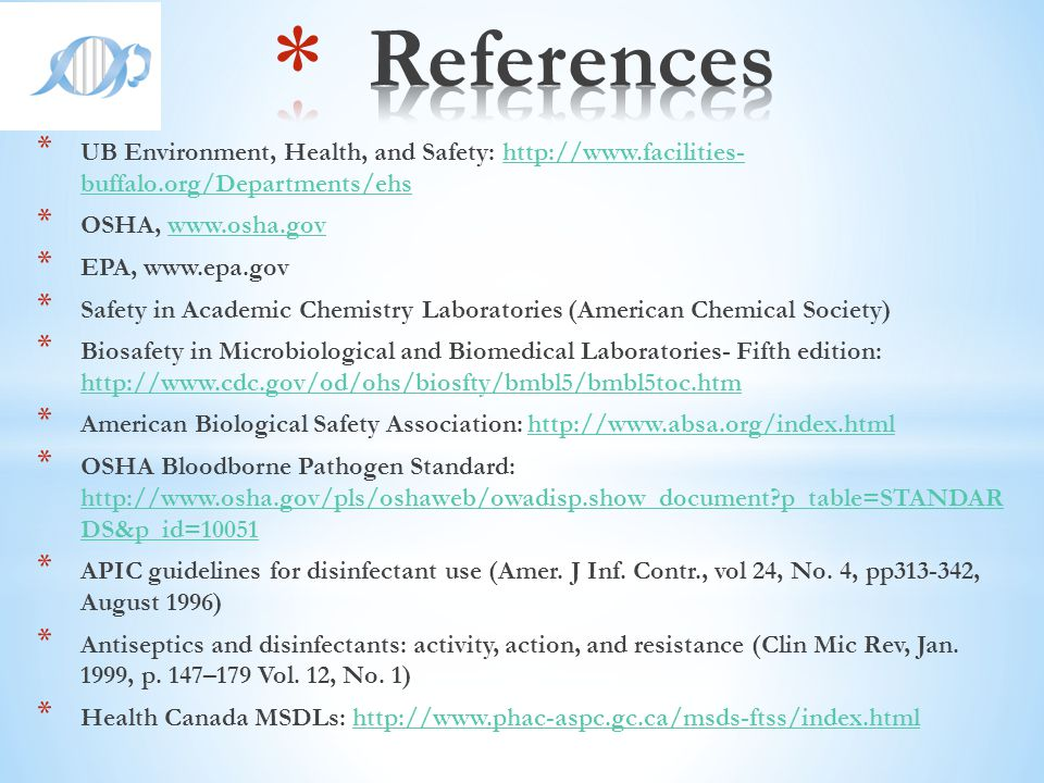 References UB Environment, Health, and Safety: http://www.facilities- buffalo.org/Departments/ehs. OSHA, www.osha.gov.
