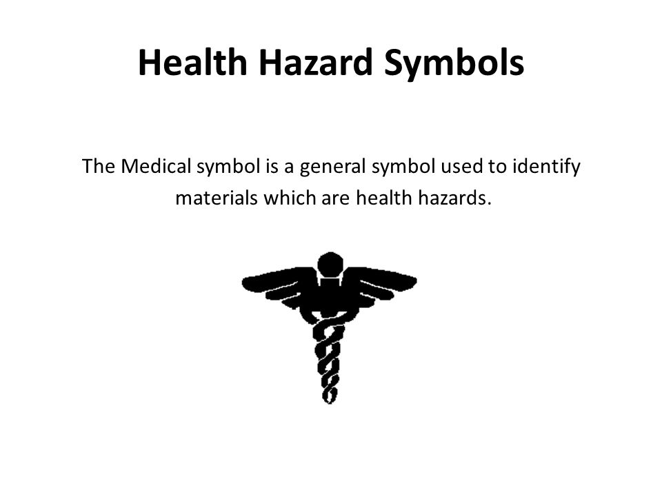 Health Hazard Symbols The Medical symbol is a general symbol used to identify materials which are health hazards.
