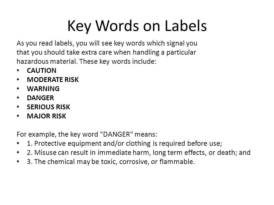 Key Words on Labels As you read labels, you will see key words which signal you. that you should take extra care when handling a particular.