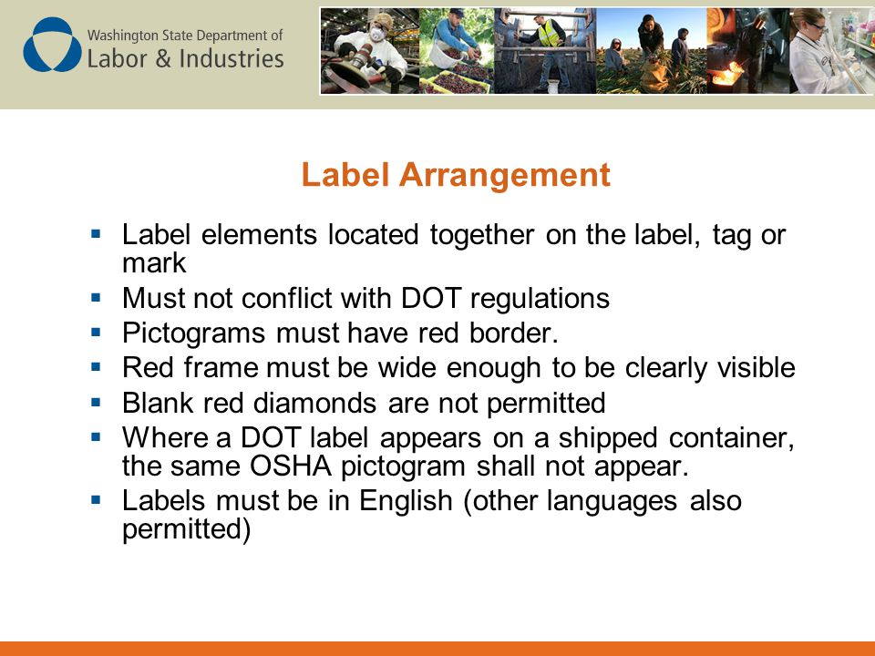 Label Arrangement Label elements located together on the label, tag or mark. Must not conflict with DOT regulations.