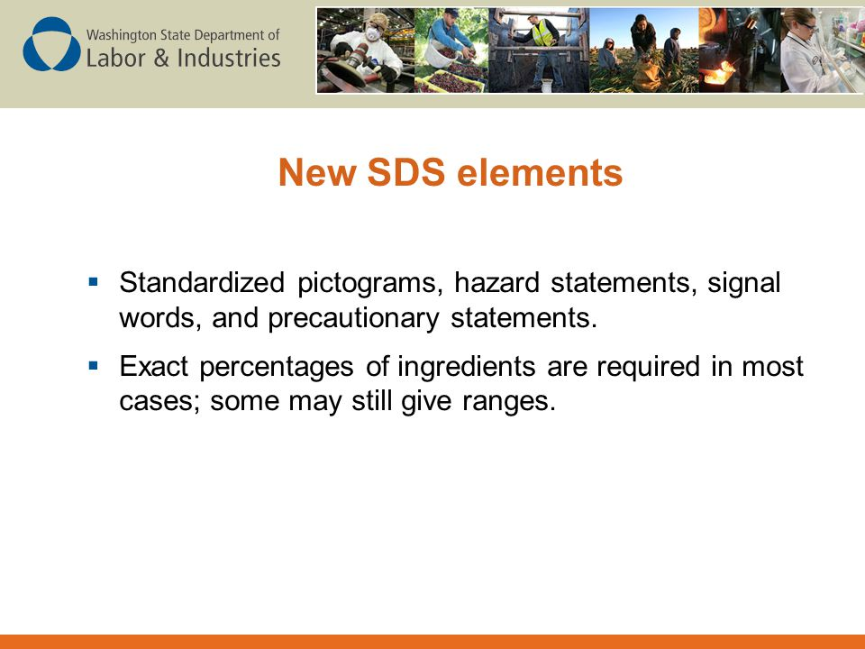 New SDS elements Standardized pictograms, hazard statements, signal words, and precautionary statements.