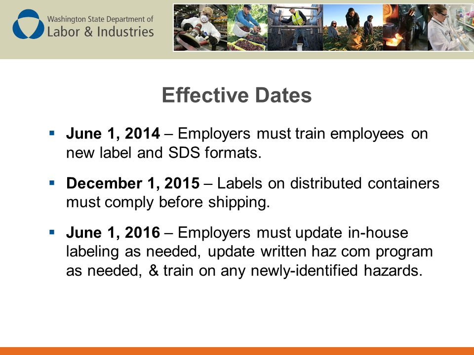 Effective Dates June 1, 2014 – Employers must train employees on new label and SDS formats.