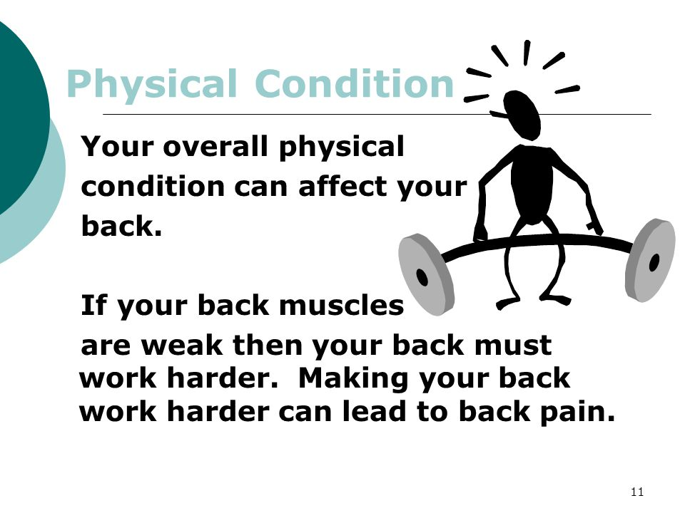 Physical Condition Your overall physical condition can affect your
