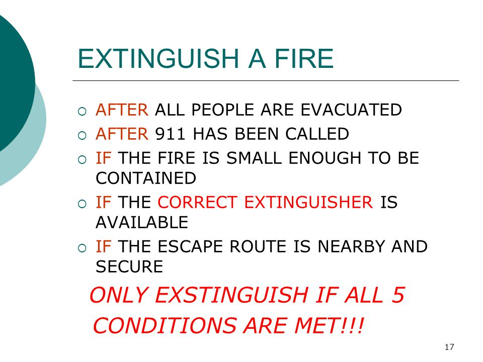 EXTINGUISH A FIRE CONDITIONS ARE MET!!! AFTER ALL PEOPLE ARE EVACUATED