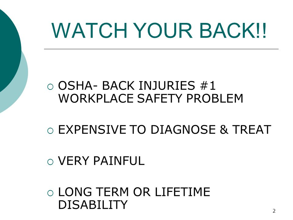 WATCH YOUR BACK!! OSHA- BACK INJURIES #1 WORKPLACE SAFETY PROBLEM