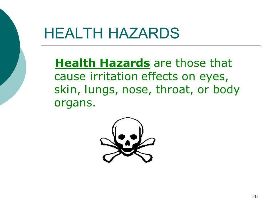 HEALTH HAZARDS Health Hazards are those that cause irritation effects on eyes, skin, lungs, nose, throat, or body organs.