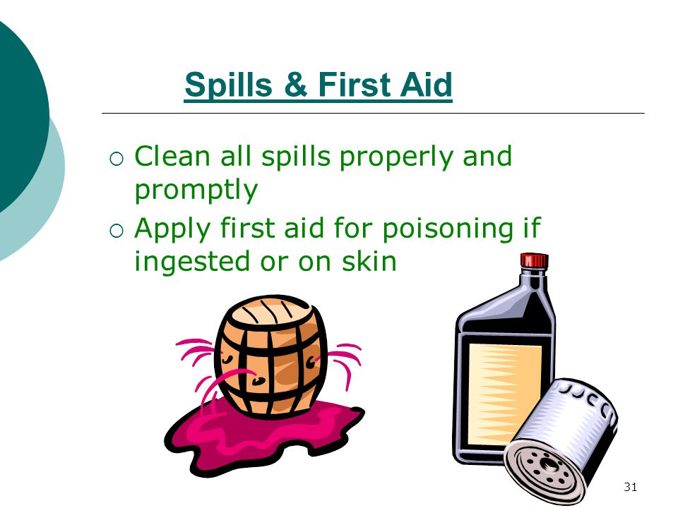 Spills & First Aid Clean all spills properly and promptly