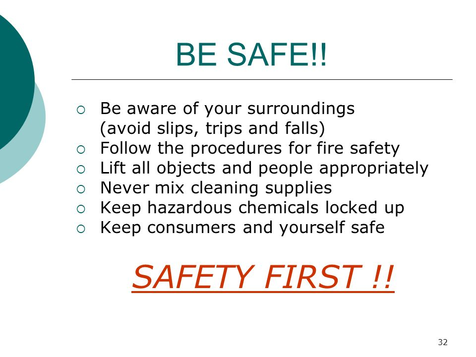 SAFETY FIRST !! BE SAFE!! Be aware of your surroundings