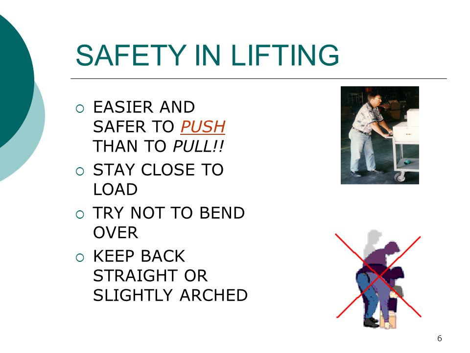 SAFETY IN LIFTING EASIER AND SAFER TO PUSH THAN TO PULL!!