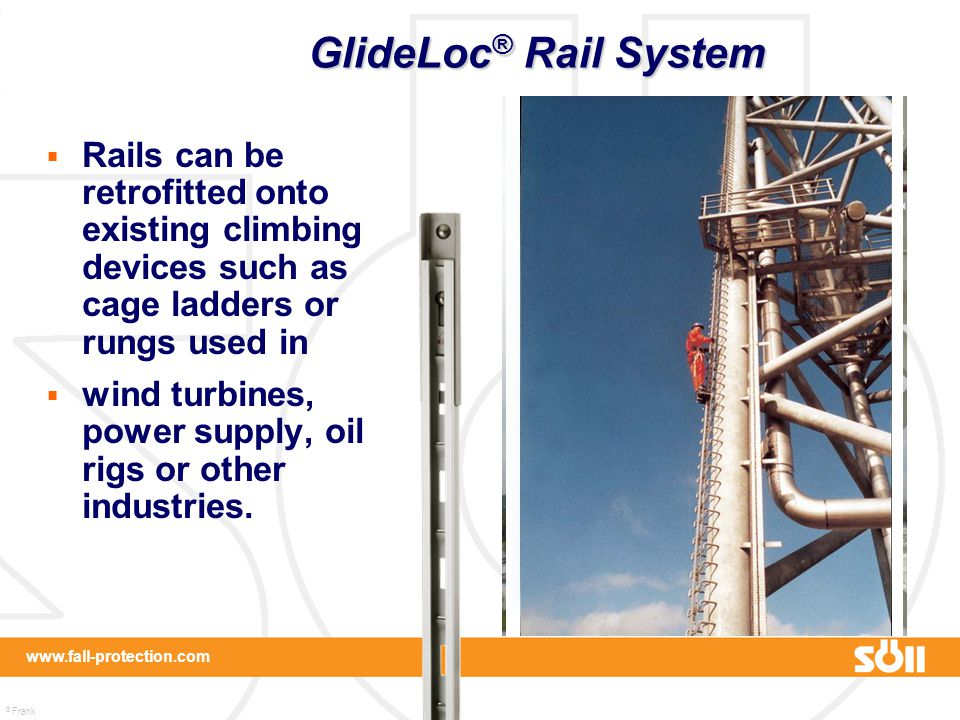 GlideLoc® Rail System Rails can be retrofitted onto existing climbing devices such as cage ladders or rungs used in.