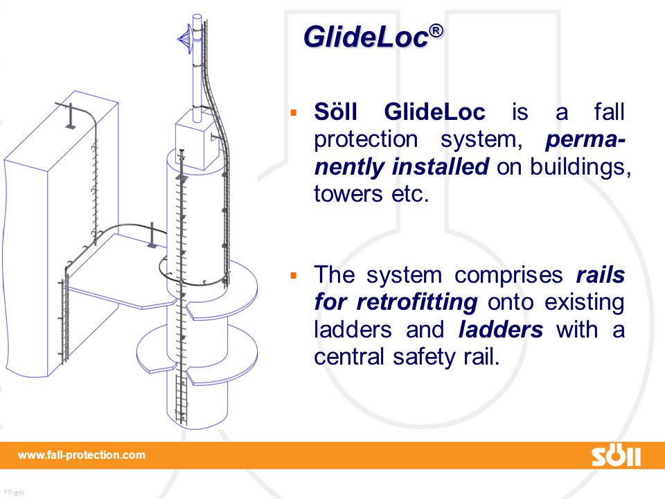 GlideLoc® Söll GlideLoc is a fall protection system, perma-nently installed on buildings, towers etc.