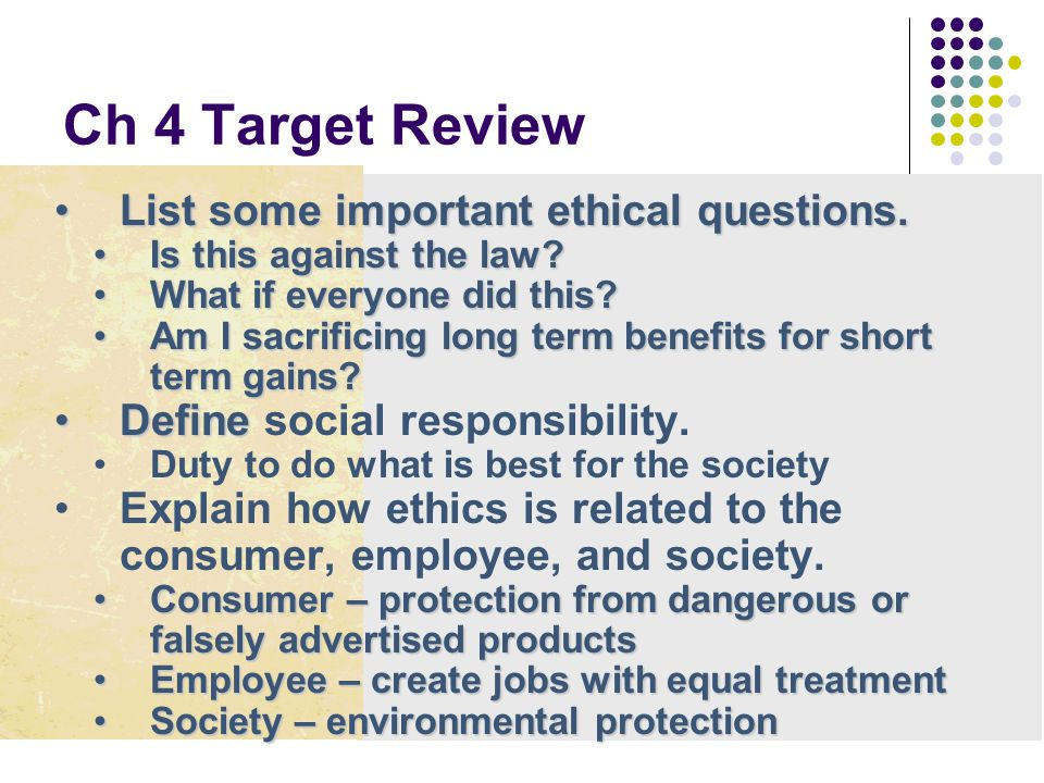 Ch 4 Target Review List some important ethical questions.