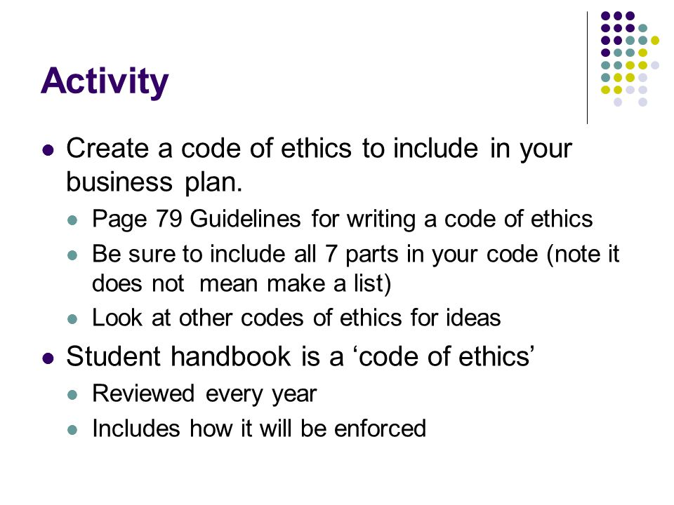 Activity Create a code of ethics to include in your business plan.