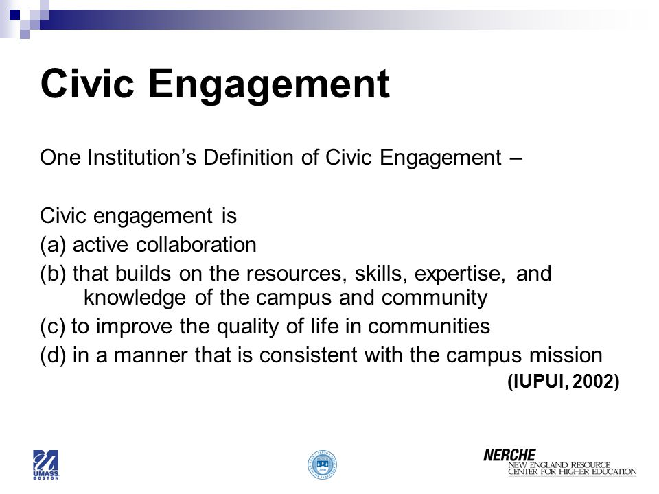 Civic Engagement One Institution's Definition of Civic Engagement –