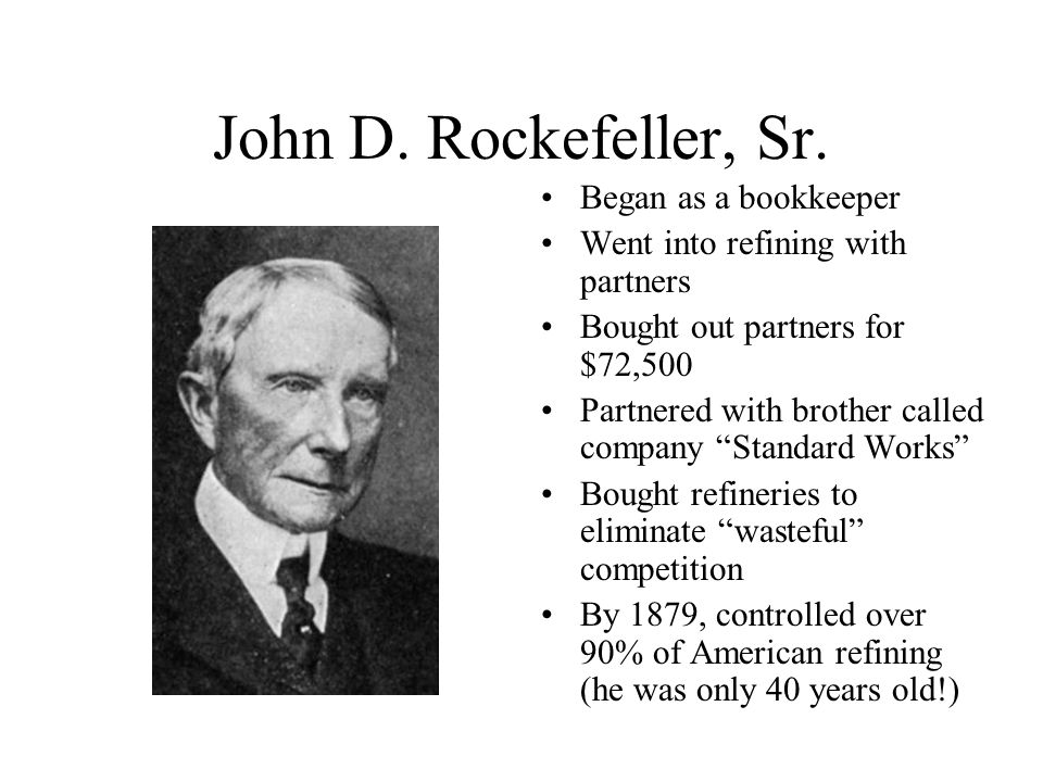 John D. Rockefeller, Sr. Began as a bookkeeper